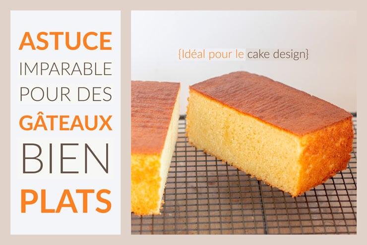 Astuce imparable pour des gâteaux bien plats
